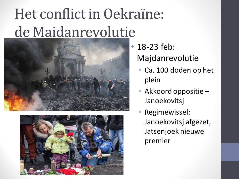 Het conflict in Oekraïne: de Maidanrevolutie 18-23 feb: Majdanrevolutie Ca. 100 doden op het plein Akkoord oppositie – Janoekovitsj Regimewissel: Jano