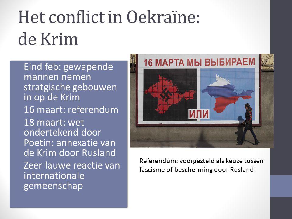 Het conflict in Oekraïne: de Krim Eind feb: gewapende mannen nemen stratgische gebouwen in op de Krim 16 maart: referendum 18 maart: wet ondertekend d