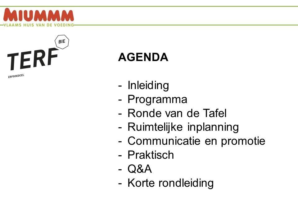 AGENDA -Inleiding -Programma -Ronde van de Tafel -Ruimtelijke inplanning -Communicatie en promotie -Praktisch -Q&A -Korte rondleiding