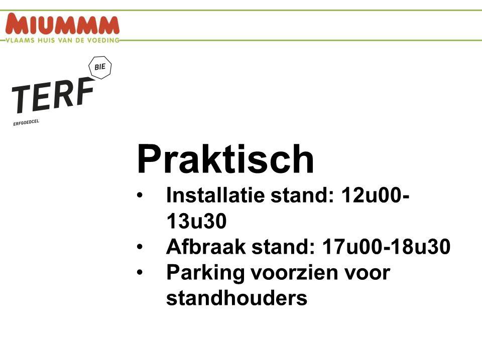 Praktisch Installatie stand: 12u00- 13u30 Afbraak stand: 17u00-18u30 Parking voorzien voor standhouders