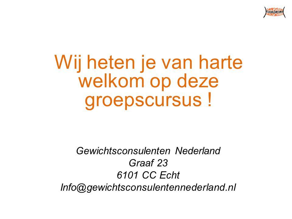 Wij heten je van harte welkom op deze groepscursus ! Gewichtsconsulenten Nederland Graaf 23 6101 CC Echt Info@gewichtsconsulentennederland.nl