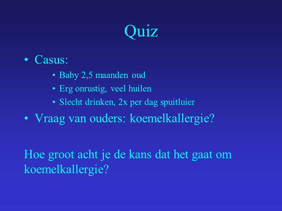 Quiz Casus: Baby 2,5 maanden oud Erg onrustig, veel huilen Slecht drinken, 2x per dag spuitluier Vraag van ouders: koemelkallergie.