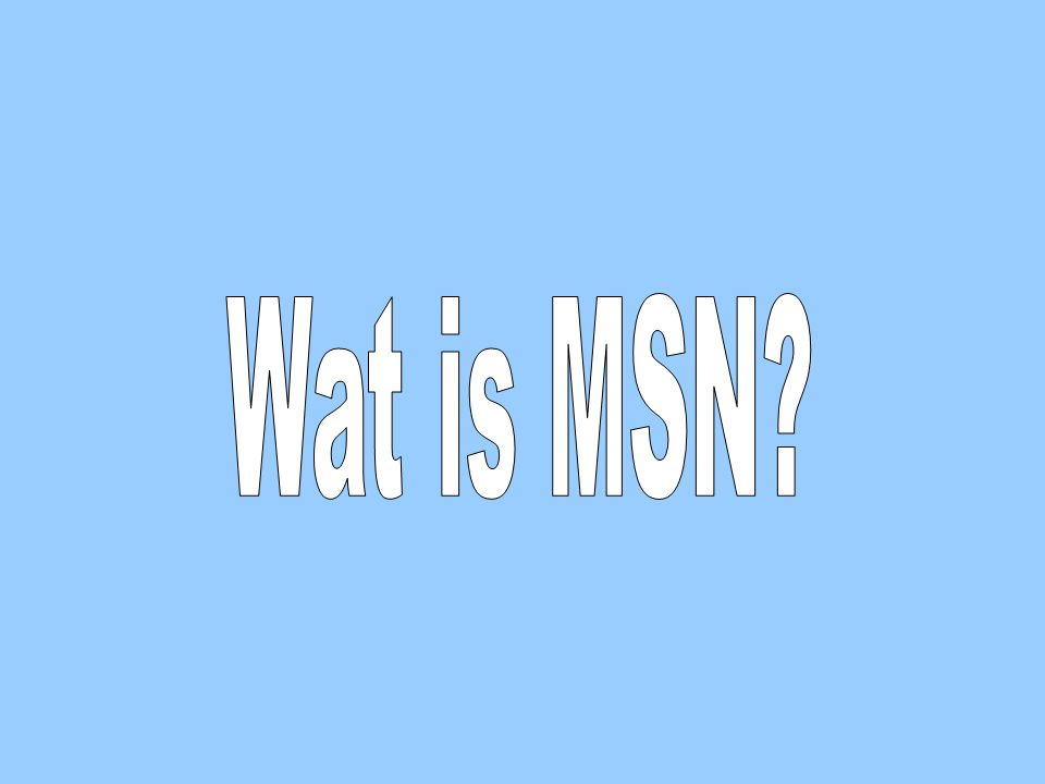 MSN Wat is MSN. Het ontstaan Wat kan je ermee.