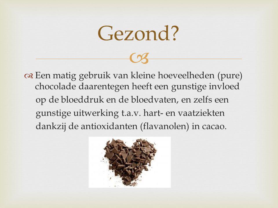   Een matig gebruik van kleine hoeveelheden (pure) chocolade daarentegen heeft een gunstige invloed op de bloeddruk en de bloedvaten, en zelfs een g
