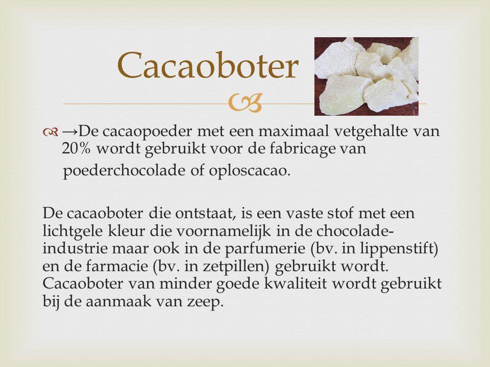   →De cacaopoeder met een maximaal vetgehalte van 20% wordt gebruikt voor de fabricage van poederchocolade of oploscacao. De cacaoboter die ontstaat