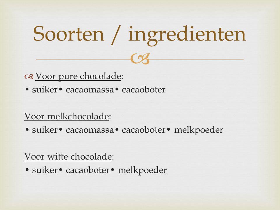   Voor pure chocolade: suiker cacaomassa cacaoboter Voor melkchocolade: suiker cacaomassa cacaoboter melkpoeder Voor witte chocolade: suiker cacaobo
