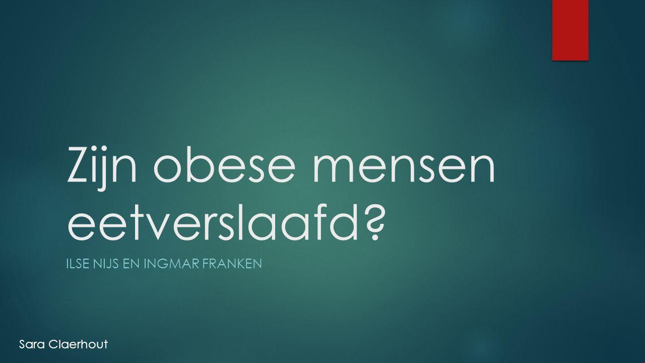 Zijn obese mensen eetverslaafd? ILSE NIJS EN INGMAR FRANKEN Sara Claerhout