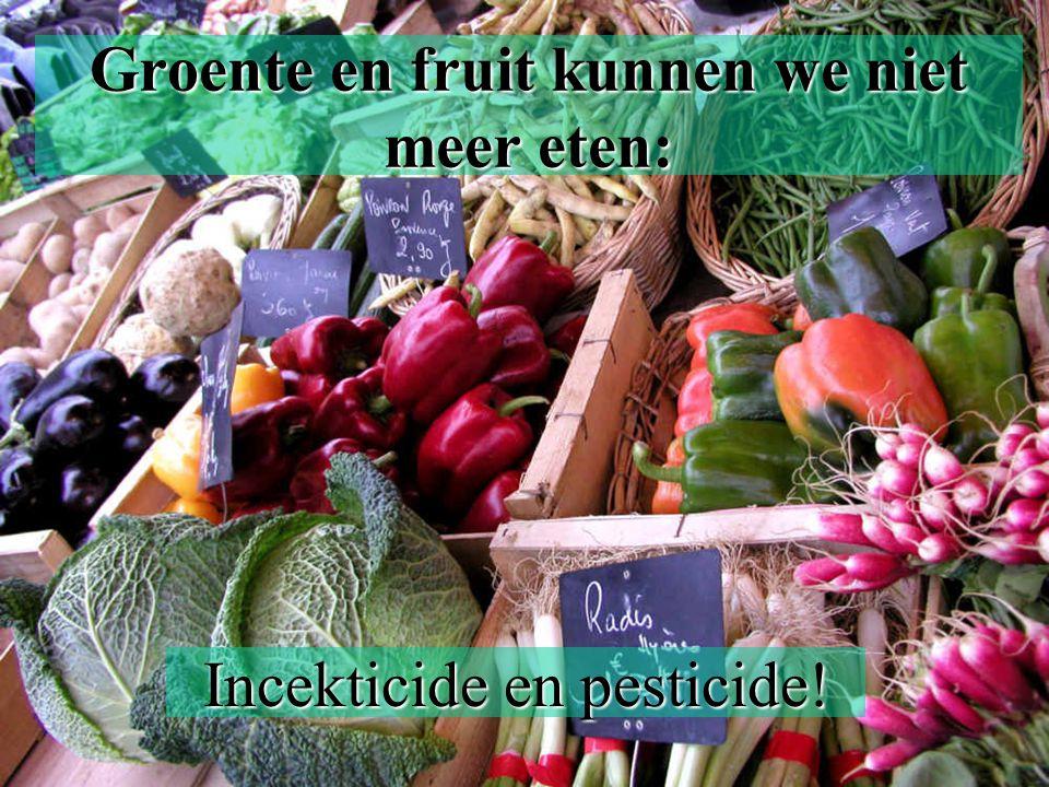 Groente en fruit kunnen we niet meer eten: Incekticide en pesticide!