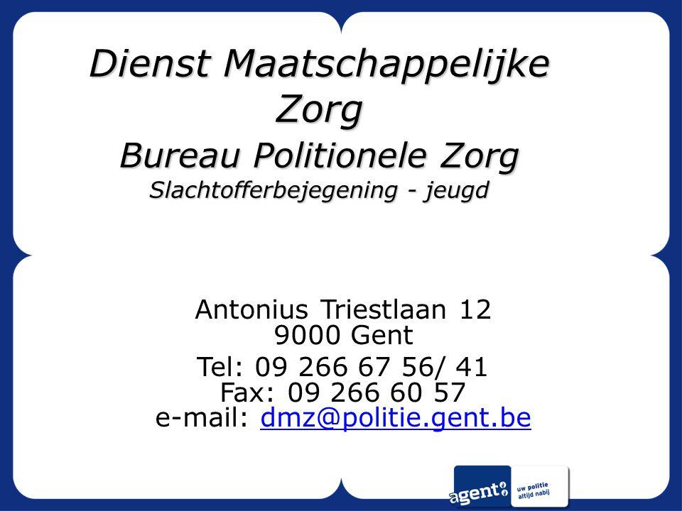 Dienst Maatschappelijke Zorg Bureau Politionele Zorg Slachtofferbejegening - jeugd Antonius Triestlaan 12 9000 Gent Tel: 09 266 67 56/ 41 Fax: 09 266 60 57 e-mail: dmz@politie.gent.bedmz@politie.gent.be