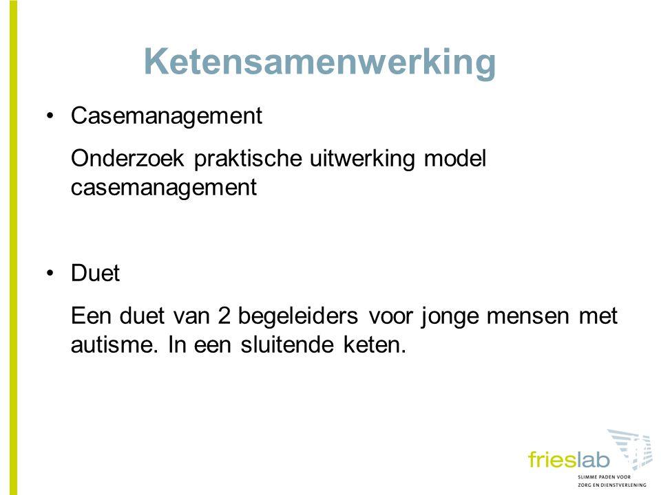 Ketensamenwerking Casemanagement Onderzoek praktische uitwerking model casemanagement Duet Een duet van 2 begeleiders voor jonge mensen met autisme.