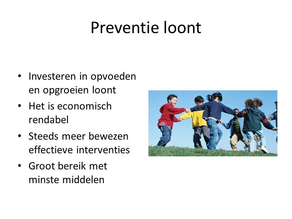 Preventie loont Investeren in opvoeden en opgroeien loont Het is economisch rendabel Steeds meer bewezen effectieve interventies Groot bereik met mins