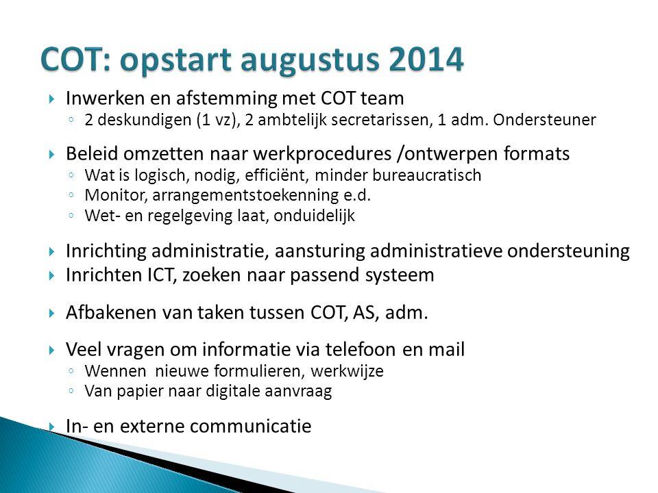 Inwerken en afstemming met COT team ◦ 2 deskundigen (1 vz), 2 ambtelijk secretarissen, 1 adm. Ondersteuner  Beleid omzetten naar werkprocedures /on