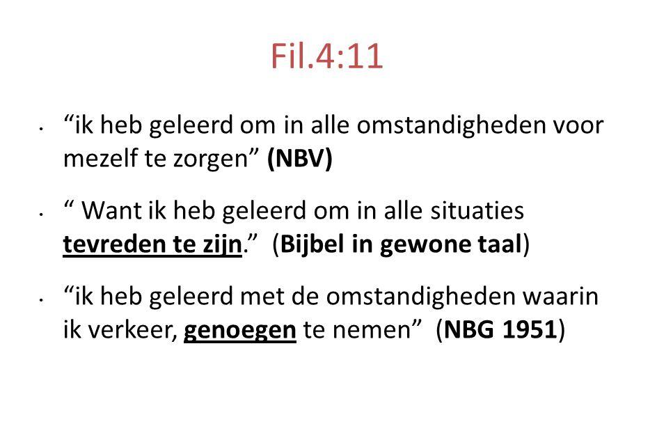 """Fil.4:11 """"ik heb geleerd om in alle omstandigheden voor mezelf te zorgen"""" (NBV) """" Want ik heb geleerd om in alle situaties tevreden te zijn."""" (Bijbel"""