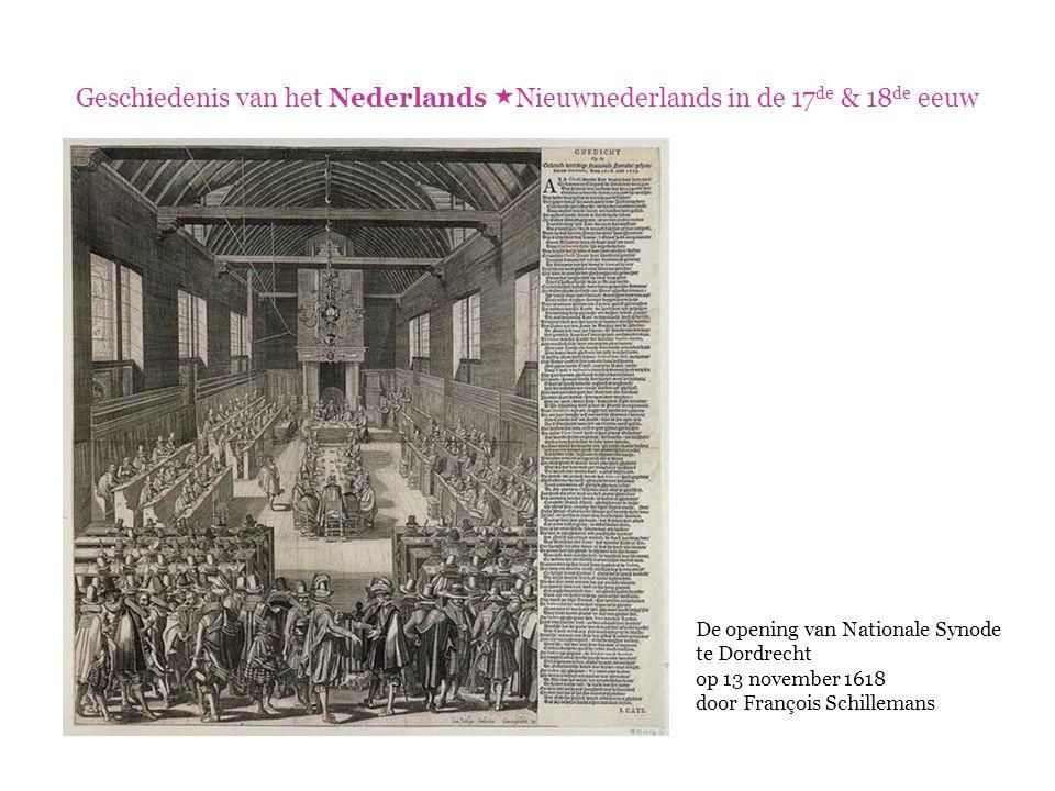 Geschiedenis van het Nederlands  Nieuwnederlands in de 17 de & 18 de eeuw De opening van Nationale Synode te Dordrecht op 13 november 1618 door Franç