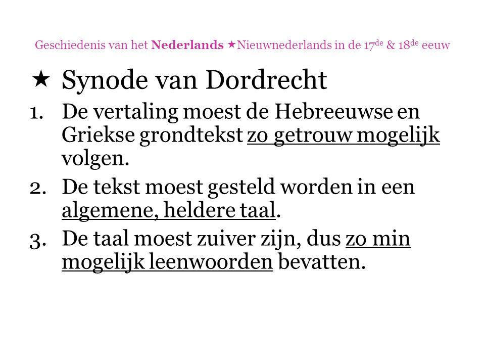 Geschiedenis van het Nederlands  Nieuwnederlands in de 17 de & 18 de eeuw  Synode van Dordrecht 1.De vertaling moest de Hebreeuwse en Griekse grondt
