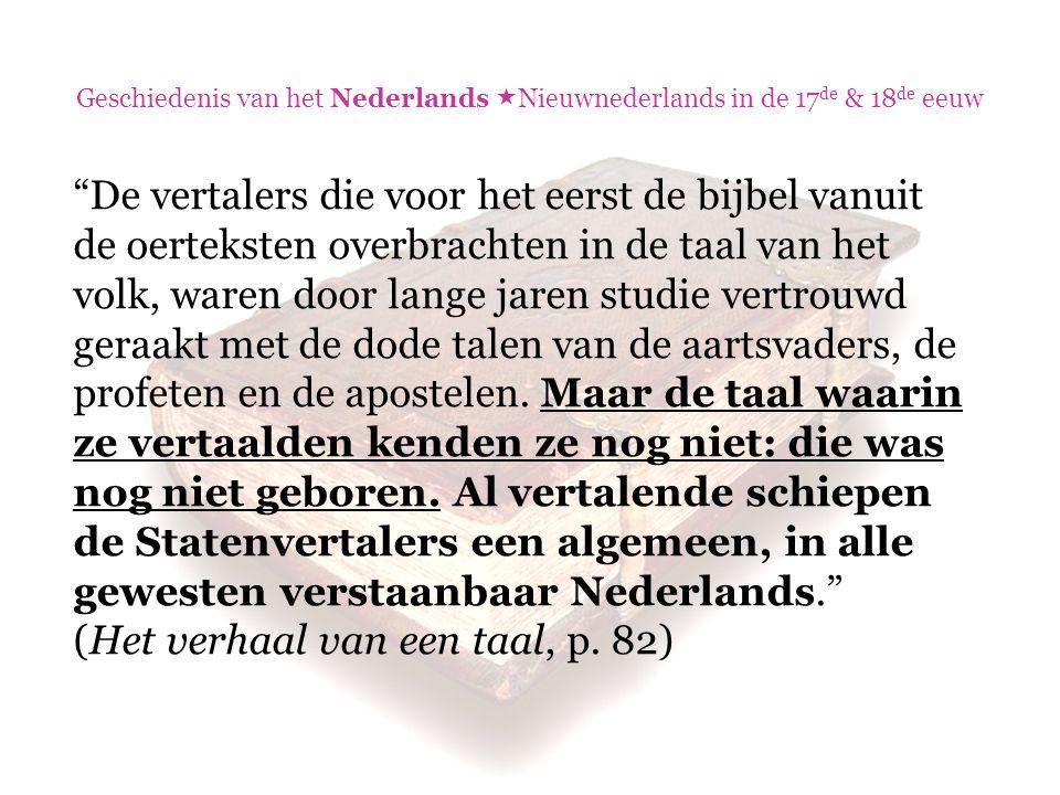 """Geschiedenis van het Nederlands  Nieuwnederlands in de 17 de & 18 de eeuw """"De vertalers die voor het eerst de bijbel vanuit de oerteksten overbrachte"""