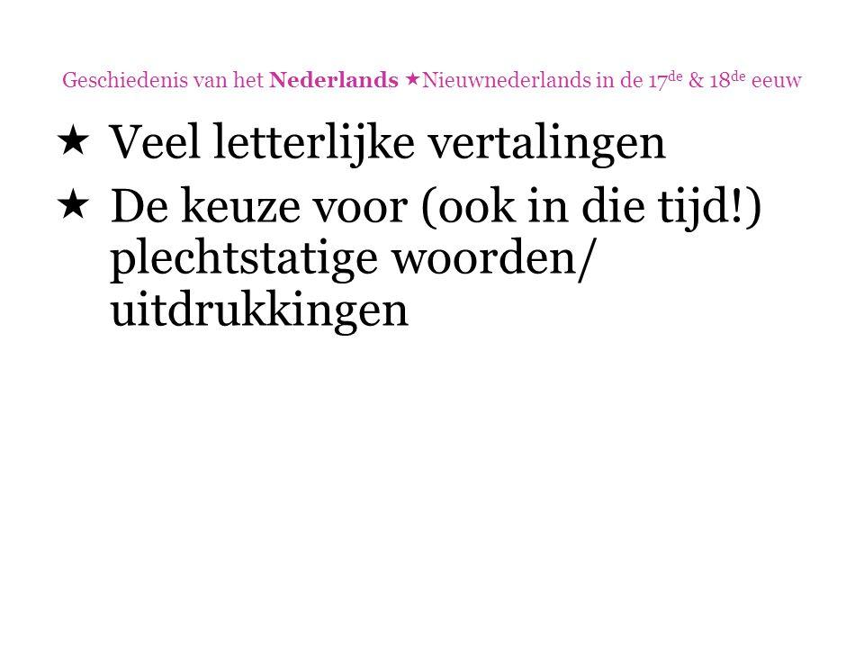 Geschiedenis van het Nederlands  Nieuwnederlands in de 17 de & 18 de eeuw  Veel letterlijke vertalingen  De keuze voor (ook in die tijd!) plechtsta