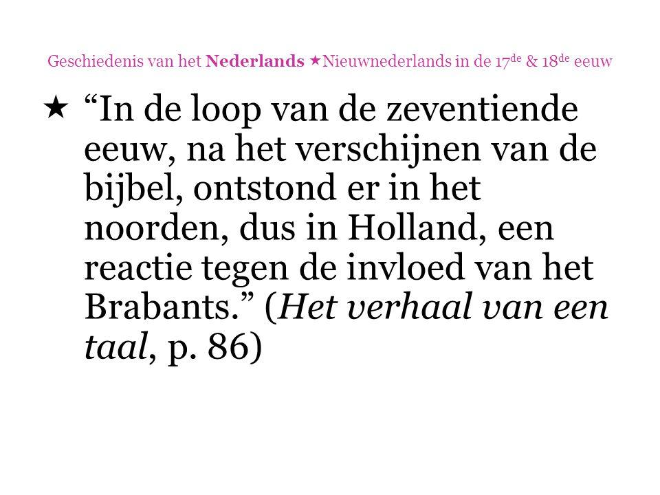 """Geschiedenis van het Nederlands  Nieuwnederlands in de 17 de & 18 de eeuw  """"In de loop van de zeventiende eeuw, na het verschijnen van de bijbel, on"""