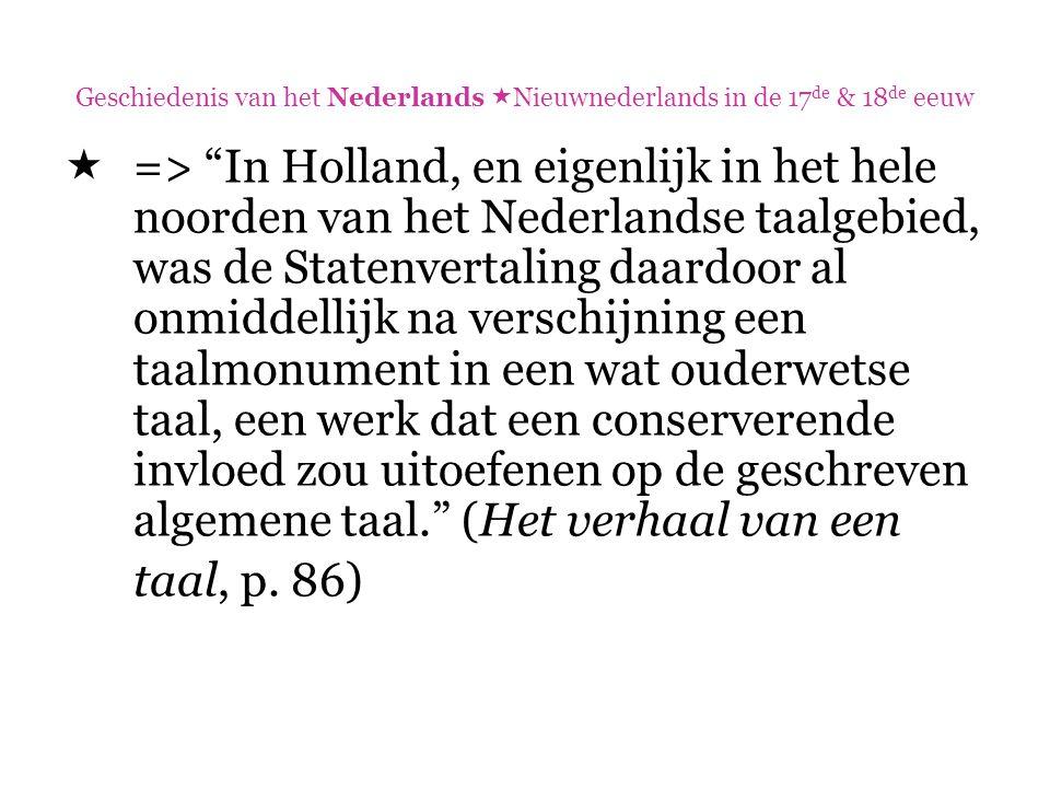 """Geschiedenis van het Nederlands  Nieuwnederlands in de 17 de & 18 de eeuw  => """"In Holland, en eigenlijk in het hele noorden van het Nederlandse taal"""