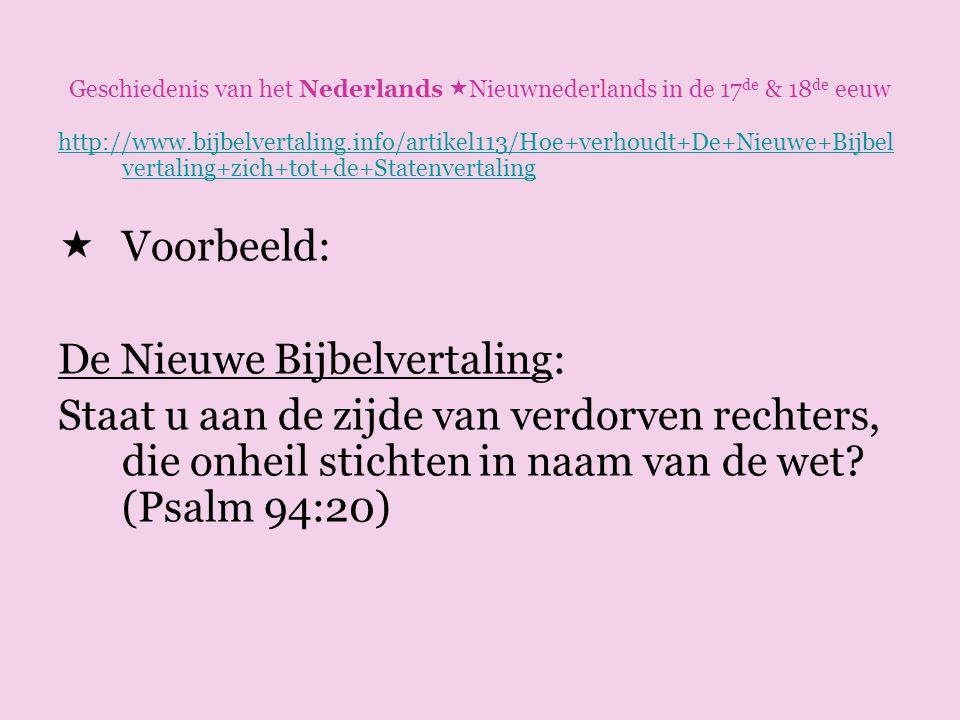 Geschiedenis van het Nederlands  Nieuwnederlands in de 17 de & 18 de eeuw http://www.bijbelvertaling.info/artikel113/Hoe+verhoudt+De+Nieuwe+Bijbel ve