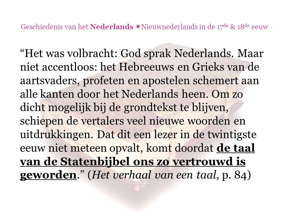 """""""Het was volbracht: God sprak Nederlands. Maar niet accentloos: het Hebreeuws en Grieks van de aartsvaders, profeten en apostelen schemert aan alle ka"""