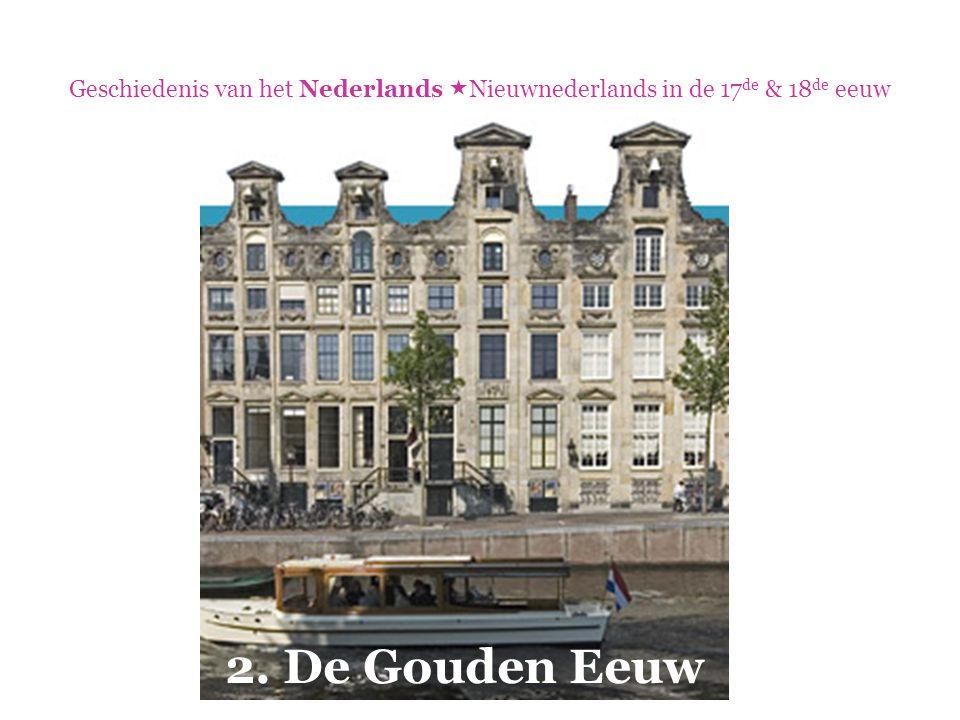 Geschiedenis van het Nederlands  Nieuwnederlands in de 17 de & 18 de eeuw 2. De Gouden Eeuw