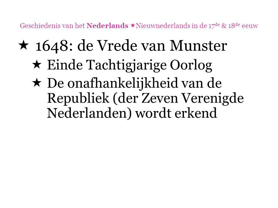 Geschiedenis van het Nederlands  Nieuwnederlands in de 17 de & 18 de eeuw  1648: de Vrede van Munster  Einde Tachtigjarige Oorlog  De onafhankelij