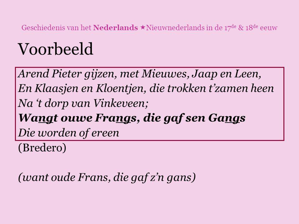 Geschiedenis van het Nederlands  Nieuwnederlands in de 17 de & 18 de eeuw Voorbeeld Arend Pieter gijzen, met Mieuwes, Jaap en Leen, En Klaasjen en Kl