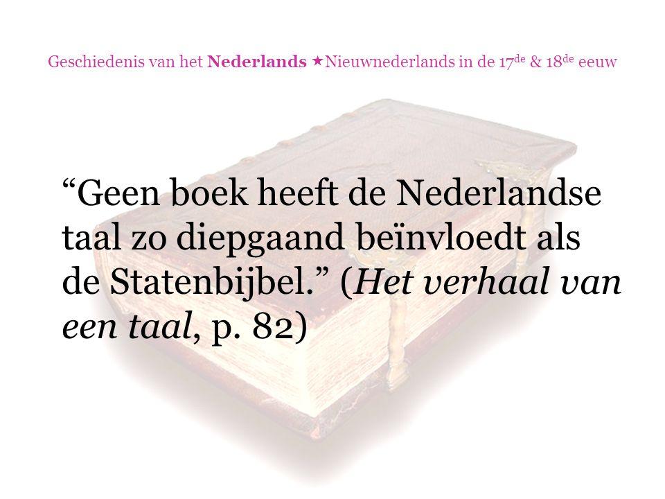 """Geschiedenis van het Nederlands  Nieuwnederlands in de 17 de & 18 de eeuw """"Geen boek heeft de Nederlandse taal zo diepgaand beïnvloedt als de Statenb"""
