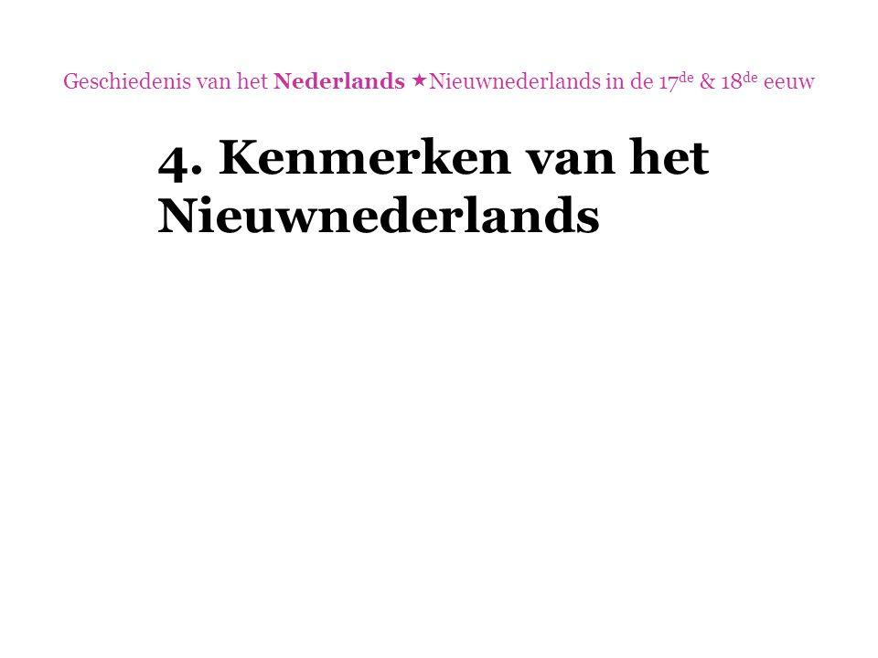 Geschiedenis van het Nederlands  Nieuwnederlands in de 17 de & 18 de eeuw 4. Kenmerken van het Nieuwnederlands