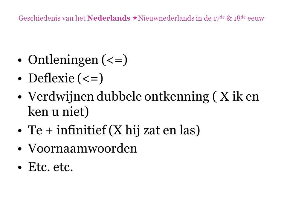 Ontleningen (<=) Deflexie (<=) Verdwijnen dubbele ontkenning ( X ik en ken u niet) Te + infinitief (X hij zat en las) Voornaamwoorden Etc. etc. Geschi