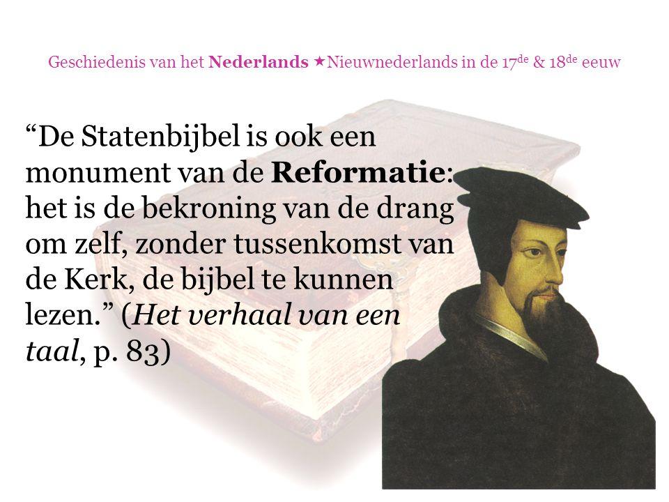 """Geschiedenis van het Nederlands  Nieuwnederlands in de 17 de & 18 de eeuw """"De Statenbijbel is ook een monument van de Reformatie: het is de bekroning"""