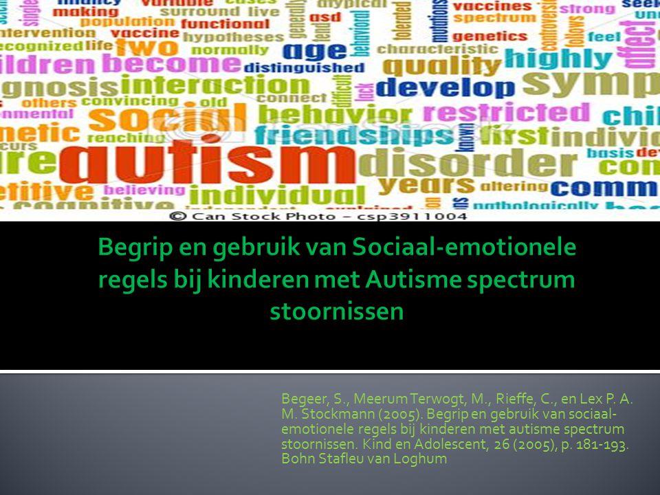 Begeer, S., Meerum Terwogt, M., Rieffe, C., en Lex P. A. M. Stockmann (2005). Begrip en gebruik van sociaal- emotionele regels bij kinderen met autism