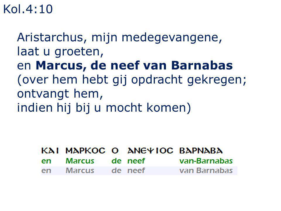 Kol.4:10 Aristarchus, mijn medegevangene, laat u groeten, en Marcus, de neef van Barnabas (over hem hebt gij opdracht gekregen; ontvangt hem, indien h