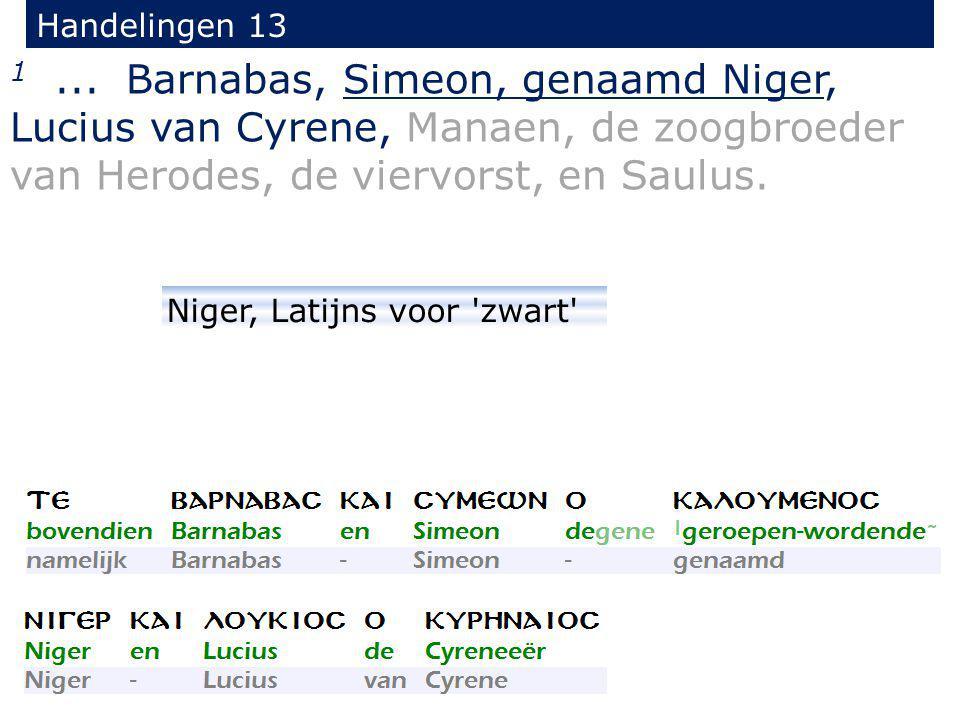 1... Barnabas, Simeon, genaamd Niger, Lucius van Cyrene, Manaen, de zoogbroeder van Herodes, de viervorst, en Saulus. Handelingen 13 Niger, Latijns vo