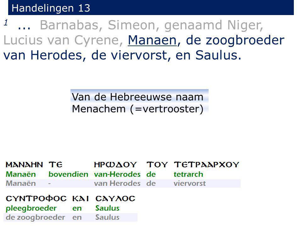 1... Barnabas, Simeon, genaamd Niger, Lucius van Cyrene, Manaen, de zoogbroeder van Herodes, de viervorst, en Saulus. Handelingen 13 Van de Hebreeuwse