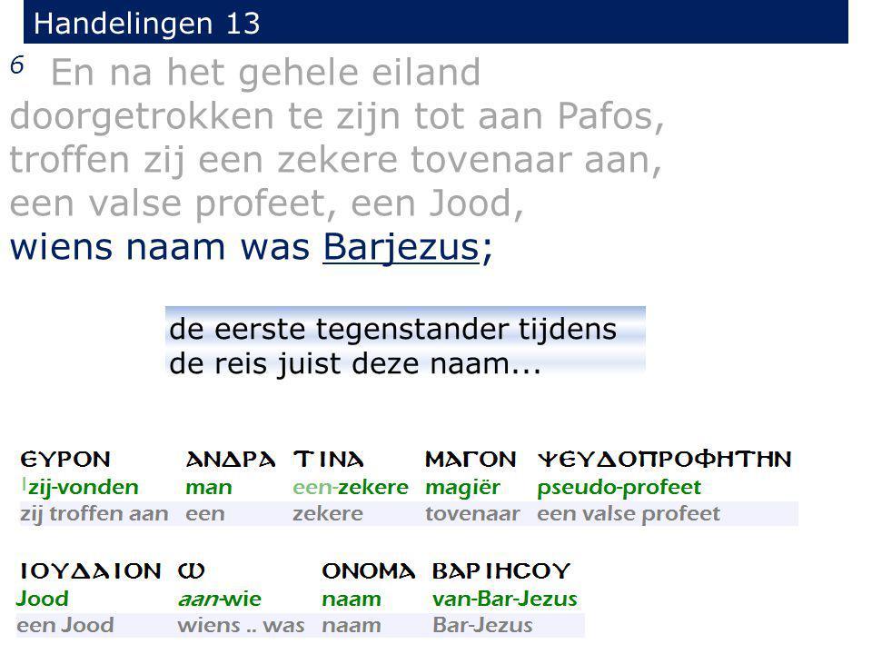 6 En na het gehele eiland doorgetrokken te zijn tot aan Pafos, troffen zij een zekere tovenaar aan, een valse profeet, een Jood, wiens naam was Barjez