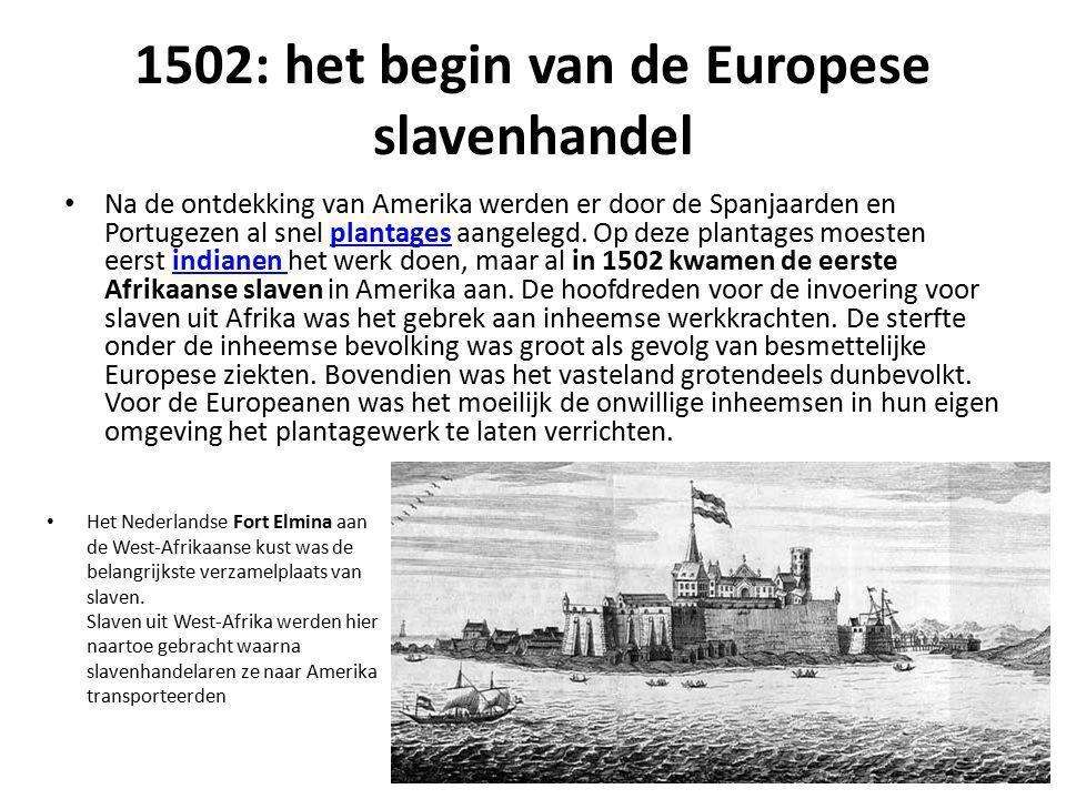 1502: het begin van de Europese slavenhandel Na de ontdekking van Amerika werden er door de Spanjaarden en Portugezen al snel plantages aangelegd. Op