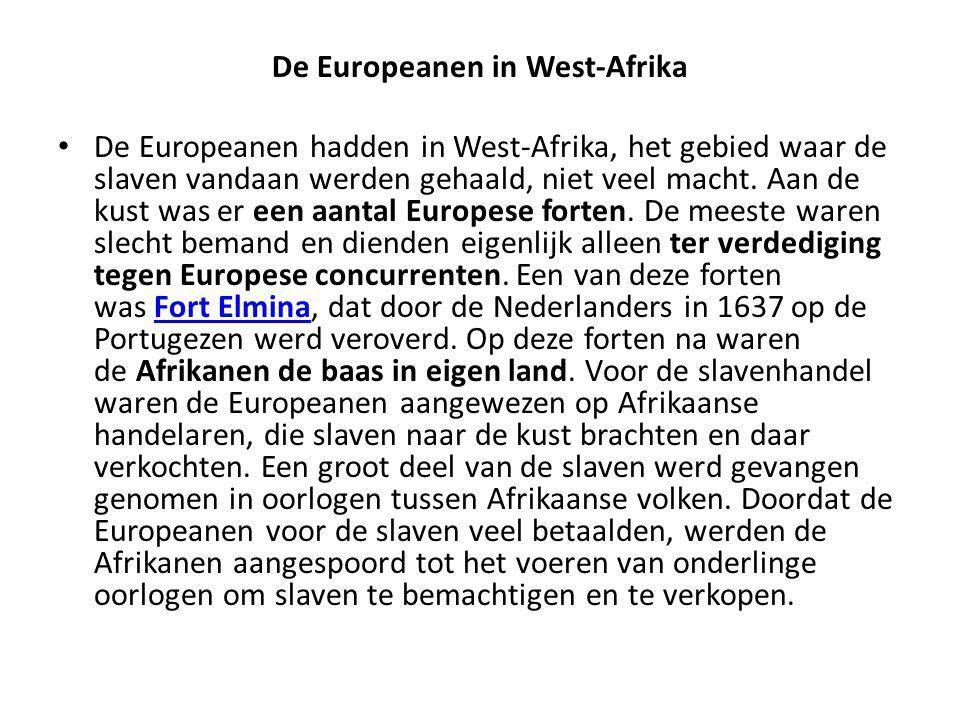 De Europeanen in West-Afrika De Europeanen hadden in West-Afrika, het gebied waar de slaven vandaan werden gehaald, niet veel macht. Aan de kust was e