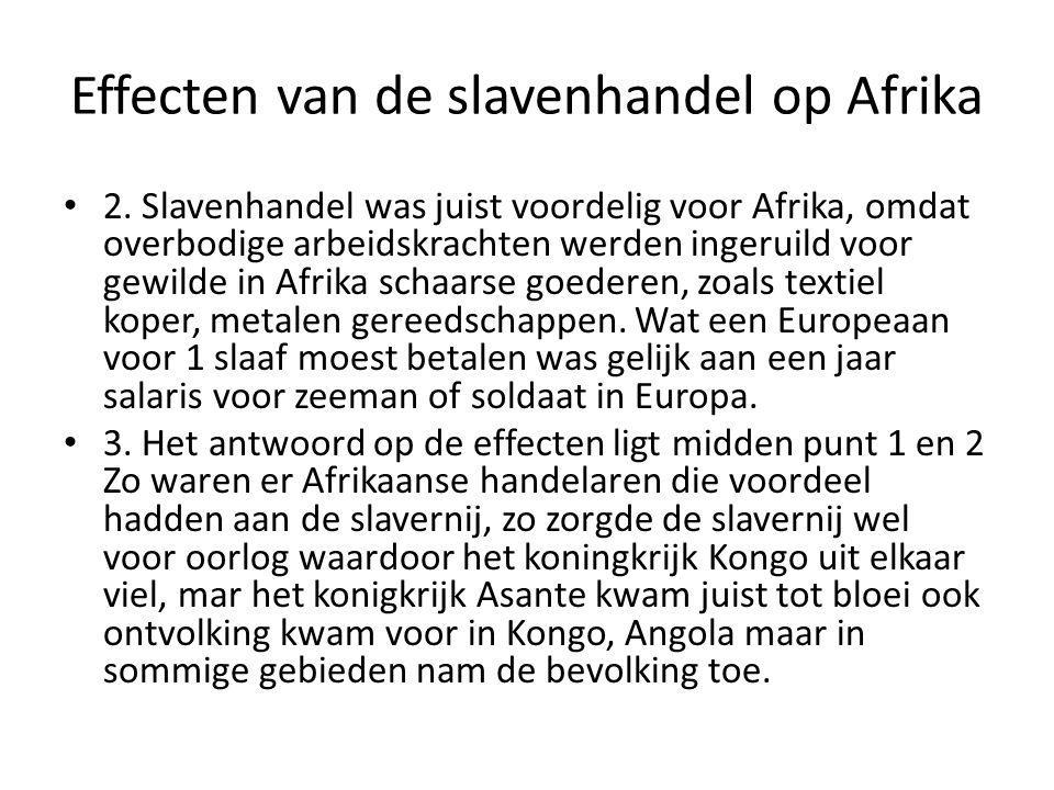 2. Slavenhandel was juist voordelig voor Afrika, omdat overbodige arbeidskrachten werden ingeruild voor gewilde in Afrika schaarse goederen, zoals tex
