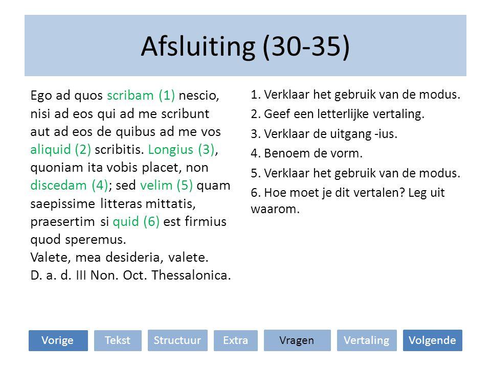 Afsluiting (30-35) VertalingStructuur TekstExtraVorige VragenVolgende 1. Verklaar het gebruik van de modus. 2. Geef een letterlijke vertaling. 3. Verk