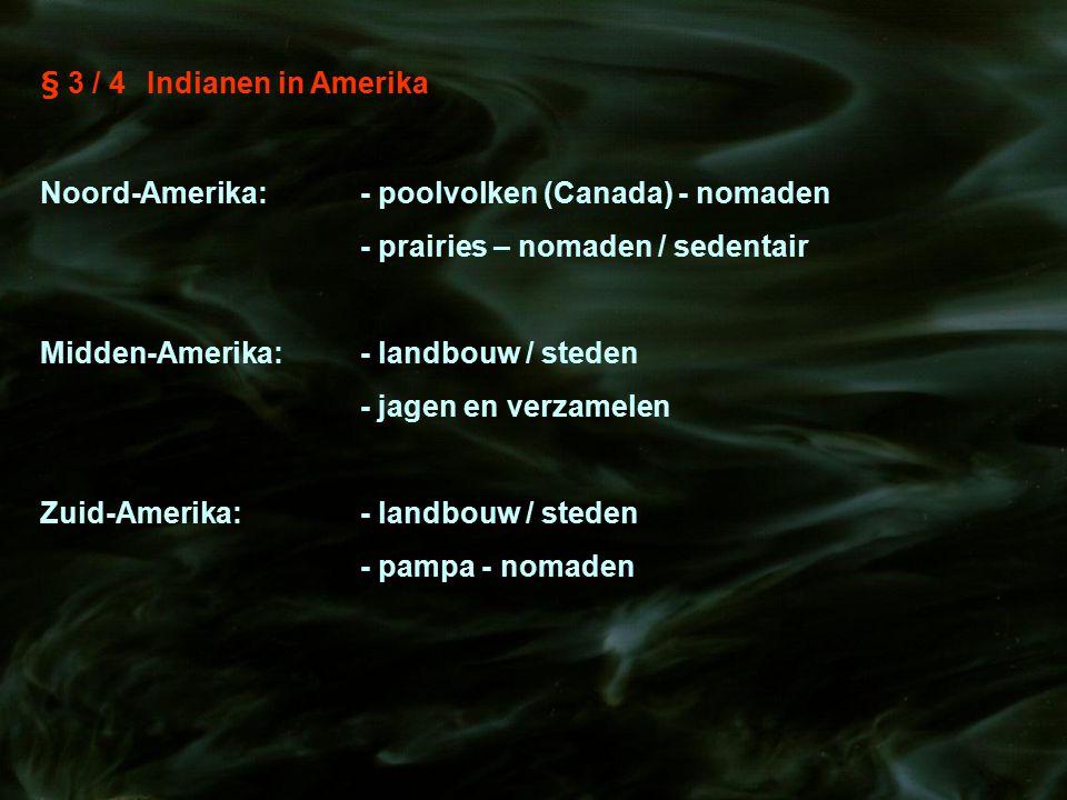 § 3 / 4Indianen in Amerika Noord-Amerika:- poolvolken (Canada) - nomaden - prairies – nomaden / sedentair Midden-Amerika:- landbouw / steden - jagen e