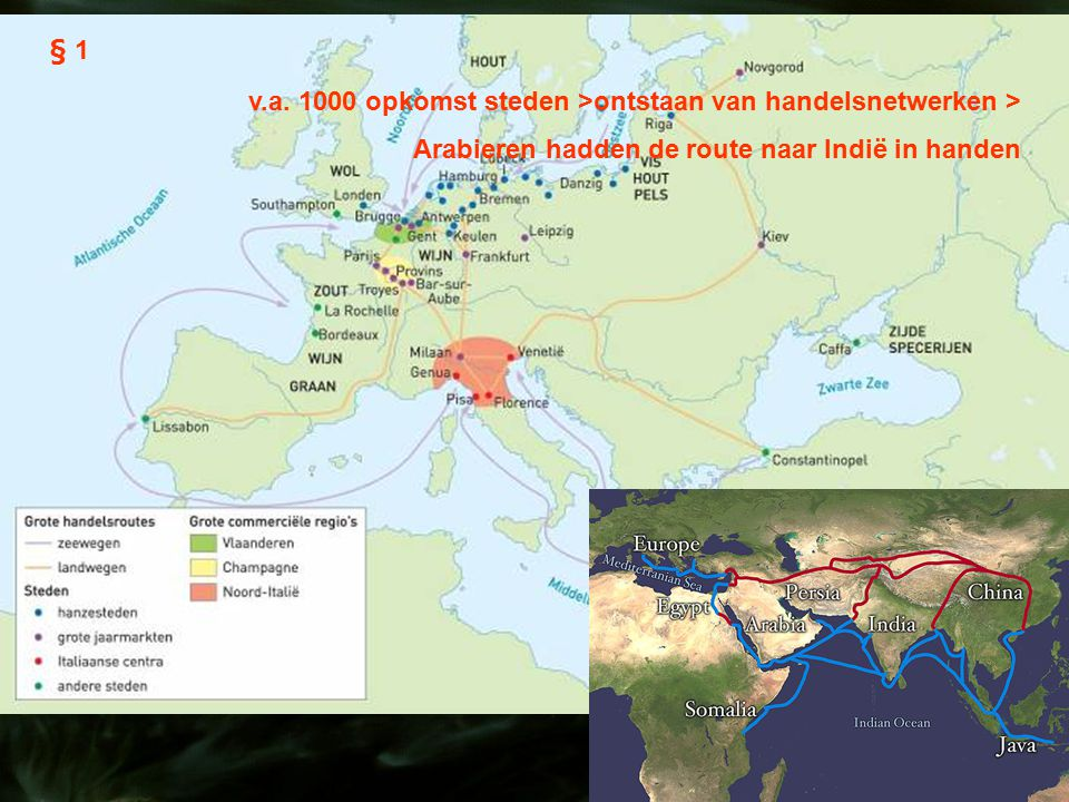 § 1 v.a. 1000 opkomst steden >ontstaan van handelsnetwerken > Arabieren hadden de route naar Indië in handen
