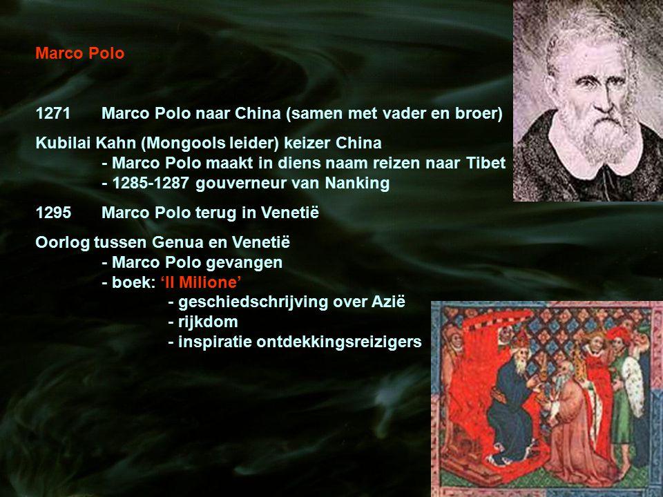 Marco Polo 1271Marco Polo naar China (samen met vader en broer) Kubilai Kahn (Mongools leider) keizer China - Marco Polo maakt in diens naam reizen na