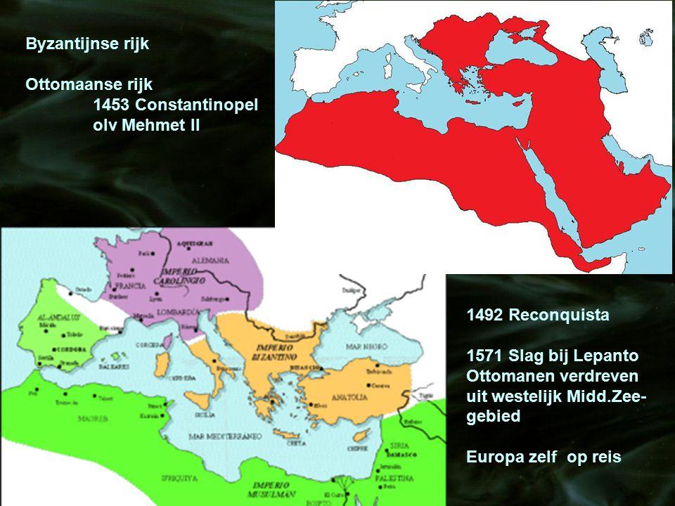 Byzantijnse rijk Ottomaanse rijk 1453 Constantinopel olv Mehmet II 1492 Reconquista 1571 Slag bij Lepanto Ottomanen verdreven uit westelijk Midd.Zee-
