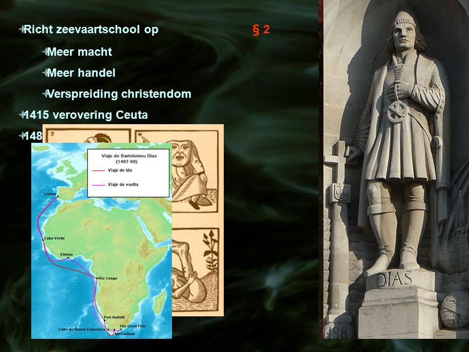 Hendrik de Zeevaarder (1394-1460)  Richt zeevaartschool op§ 2  Meer macht  Meer handel  Verspreiding christendom  1415 verovering Ceuta  1488 Ba