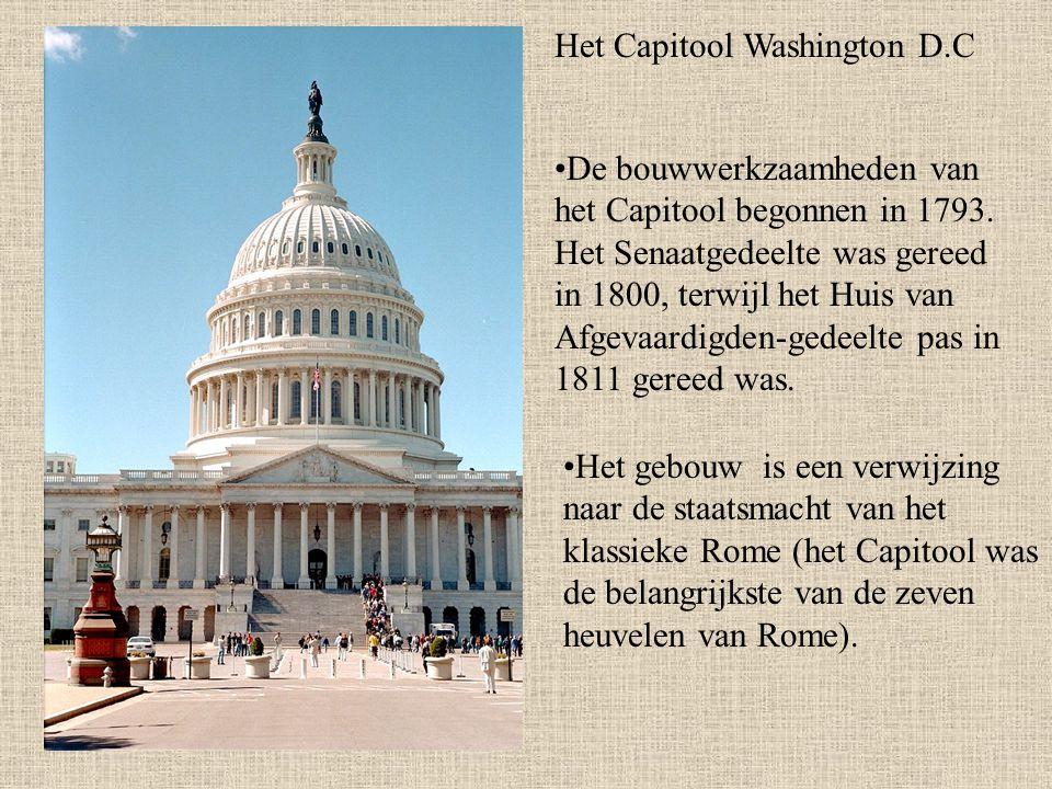 Het Capitool Washington D.C De bouwwerkzaamheden van het Capitool begonnen in 1793. Het Senaatgedeelte was gereed in 1800, terwijl het Huis van Afgeva