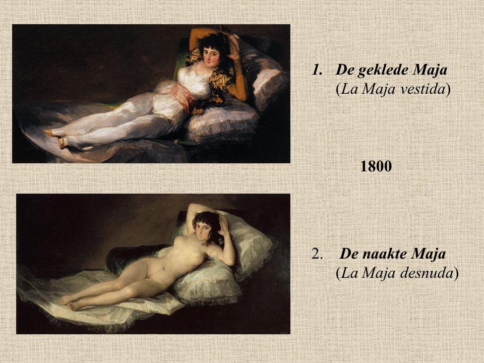 1.De geklede Maja (La Maja vestida) 1800 2. De naakte Maja (La Maja desnuda)