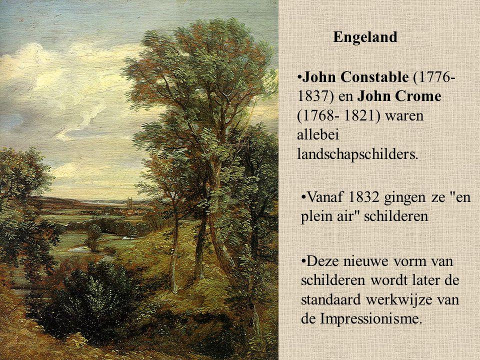 Engeland John Constable (1776- 1837) en John Crome (1768- 1821) waren allebei landschapschilders. Vanaf 1832 gingen ze