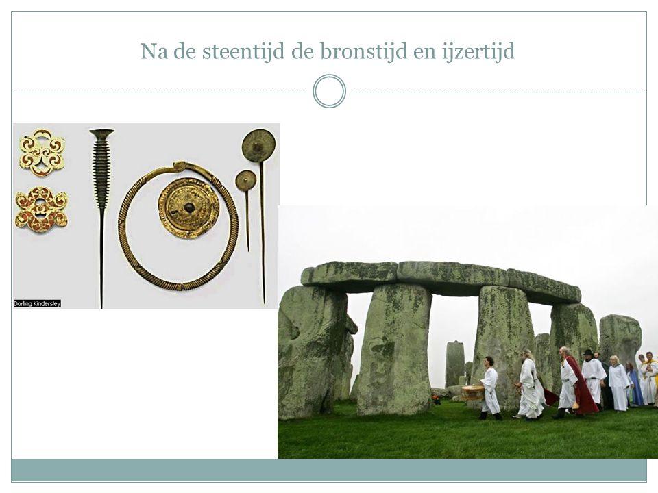 Na de steentijd de bronstijd en ijzertijd